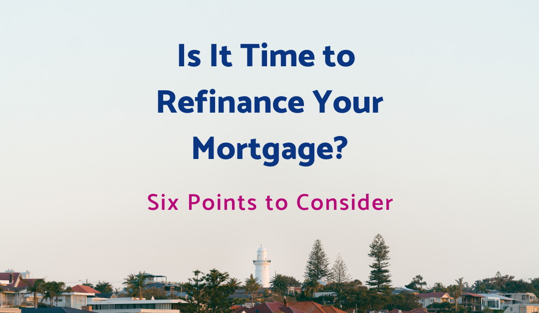 Is It Time to Refinance Your Mortgage? Six Points to Consider