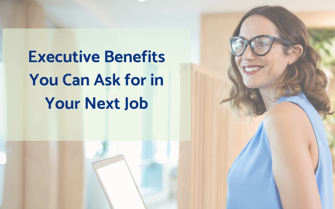 Executive Benefits You Can Ask for in Your Next Job