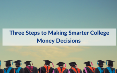 Three Steps to Making Smarter College Money Decisions